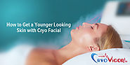 How to Get a Younger Looking Skin with Cryo Facial