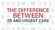 The Difference Between ER and Urgent Care