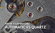 Know your Watch - Quartz vs Automatic Watches - Infinity Timewatch