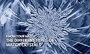 The Various Watch Crystal Types - Know Your Watch - Infinity Timewatch