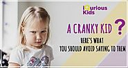 A cranky kid? Here's what you should do about them