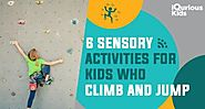6 Sensory Activities for Kids Who Climb and Jump - iQuriousKids Blog