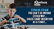 STEM or STEAM you can't go wrong either way…Check Camp Invention as a start… - iQuriousKids Blog