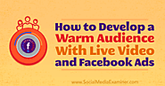 How to Develop a Warm Audience With Live Video and Facebook Ads