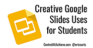 Control Alt Achieve: Creative Google Slides Uses for Students