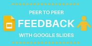 Using Google Slides for Peer to Peer Feedback – i ❤ edu
