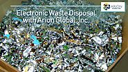Adopt the Well-Proven Scientific Process for Electronic Waste Disposal with Arion Global, Inc.
