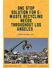 One Stop Solution for E-Waste Recycling Needs throughout Los Angeles - Arion Global, Inc.