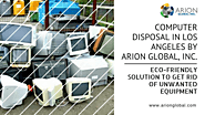 Computer Disposal in Los Angeles by Arion Global, Inc. — Eco-Friendly Solution to Get Rid of Unwanted Equipment