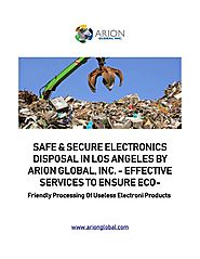 Safe & Secure Electronics Disposal in Los Angeles by Arion Global, Inc. - Effective Services to Ensure Eco-Friend...
