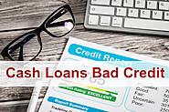Cash Loans Bad Credit – Assist In Borrowing Risk Free Money And Omit The Barrier Of Poor Credit History!