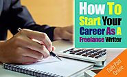 How to Start Your Career As A Freelance Writer