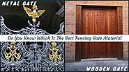 Which Is The Best Fencing Gate Material : Wood Or Metal?