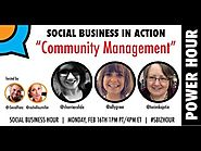 Social Business in Action : Community Management #SbizHour #7