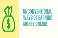 Unconventional Ways of Earning Money Online - Ways to Earn Online