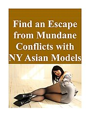 Find an Escape from Mundane Conflicts with NY Asian Models.