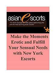Make the Moments Erotic and Fulfill Your Sensual Needs with New York Escorts.