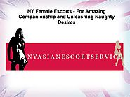 NY Female Escorts - For Amazing Companionship and Unleashing Naughty Desires