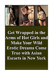 Get Wrapped in the Arms of Hot Girls and Make Your Wild Erotic Dreams Come True with Asian Escorts in New York.