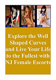 Explore the Well Shaped Curves and Live Your Life to the Fullest with NJ Female Escorts