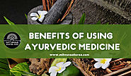 Website at http://mitvanastores.com/benefits-of-using-ayurvedic-medicine/