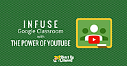 How to Infuse Google Classroom with the Power of YouTube | Shake Up Learning