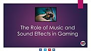 Role of Music and Sound Effects in Gaming by Sound-Ideas - issuu