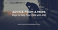 Advice from a Mom: Ways to Help Your Child with ASD - Autism Parenting Magazine