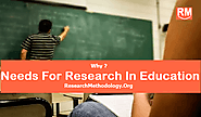 Needs For Research in Education - Research Methodology