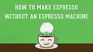 How to Make Espresso Without an Espresso Machine