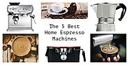 5 Best Home Espresso Machines