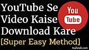 YouTube Se Video Kaise Download Kare [Super Easy Tarika]