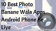 Photo Banane Wala Apps: 10 Best Android Phone Ke Liye