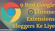 9 Best Google Chrome Extensions Bloggers Ke Liye