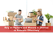 Rely on Packers and Movers in Chennai to Relocate Effectively