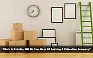 Which Is Reliable, Old Or New Ways Of Booking A Relocation Company?