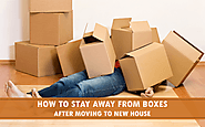 How to stay away from boxes after moving to new house - SX-Omily Magazine