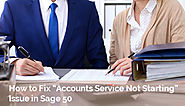 """Accounts Service Not Starting"" Issue in Sage 50 Call +1-844-313-4854"