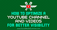 How to Optimize a YouTube Channel and Videos for Better Visibility : Social Media Examiner