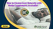How to Cleanse Liver Naturally with Herbal Supplements Available?