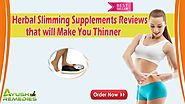Herbal Slimming Supplements Reviews that will Make You Thinner