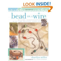 Bead on a Wire: Making Handcrafted Wire and Beaded Jewelry: Sharilyn Miller: 9781581806502: Amazon.com: Books
