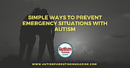 Simple Ways to Prevent Emergency Situations with Autism - Autism Parenting Magazine