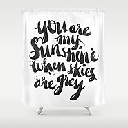 You are my sunshine when skies are grey Shower Curtain