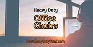 Best Heavy Duty Office Chairs for Heavy People – Reviews