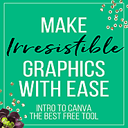 Make Irresistible Graphics With Ease In Canva