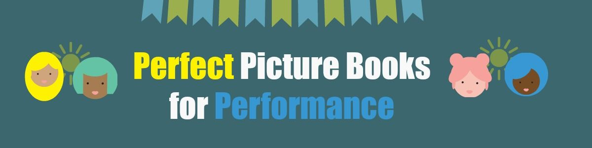 Headline for Perfect Picture Books for Performance