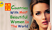 10 Countries With Most Beautiful Women In The World | Big Dipper