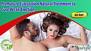 Premature Ejaculation Natural Treatment to Cure Weak Erection