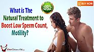 What is The Natural Treatment to Boost Low Sperm Count, Motility?